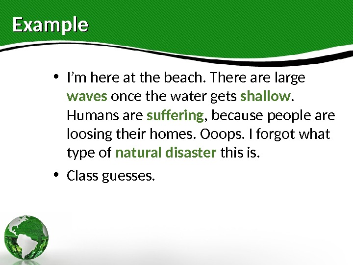 Example • I'm here at the beach. There are large waves once the water gets shallow.