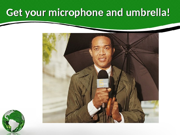 Get your microphone and umbrella!