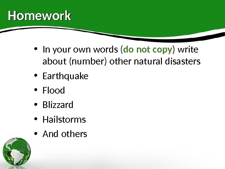 Homework • In your own words ( do not copy ) write about (number) other natural
