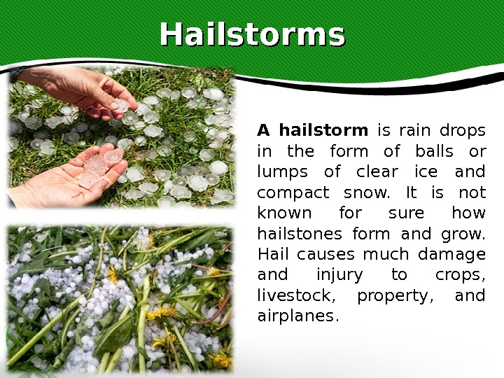 Hailstorms A hailstorm is rain drops in the form of balls or lumps of clear ice