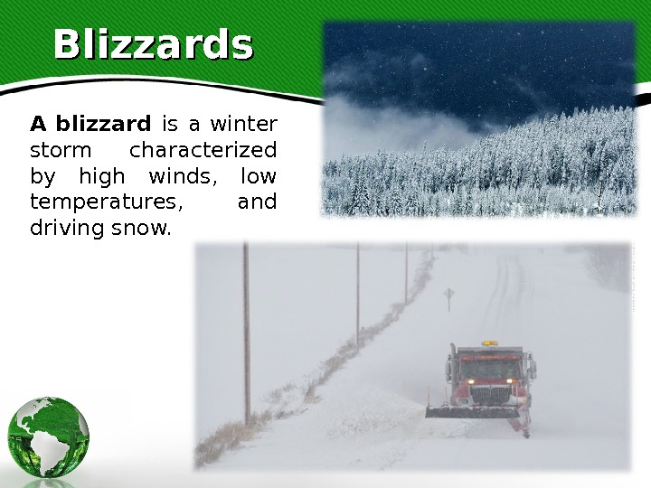 Blizzards A blizzard is a winter storm characterized by high winds,  low temperatures,  and