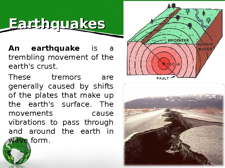 Earthquakes An earthquake is a trembling movement of the earth's crust.  These tremors are generally