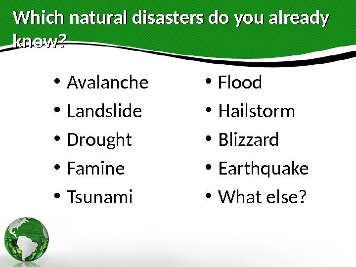 Which natural disasters do you already know?  • Avalanche • Landslide • Drought • Famine