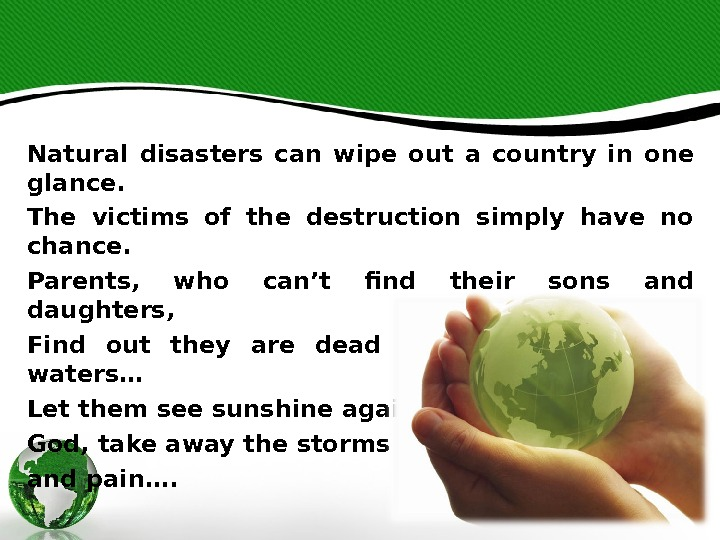 Natural disasters can wipe out a country in one glance. The victims of the destruction simply