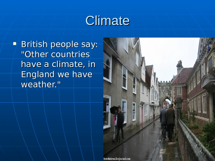 Climate British people say:  Other countries have a climate, in England we have