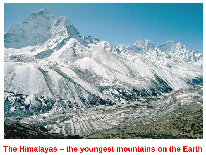 The Himalayas – the youngest mountains on the Earth
