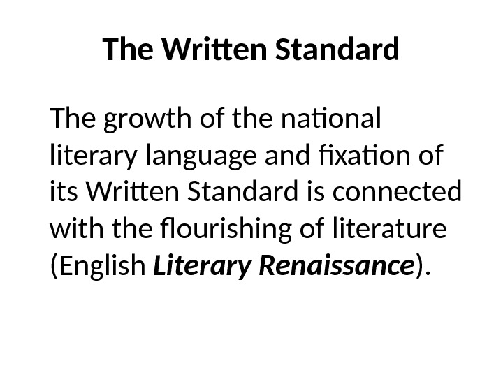 The Written Standard The growth of the national literary language and fixation of its Written Standard