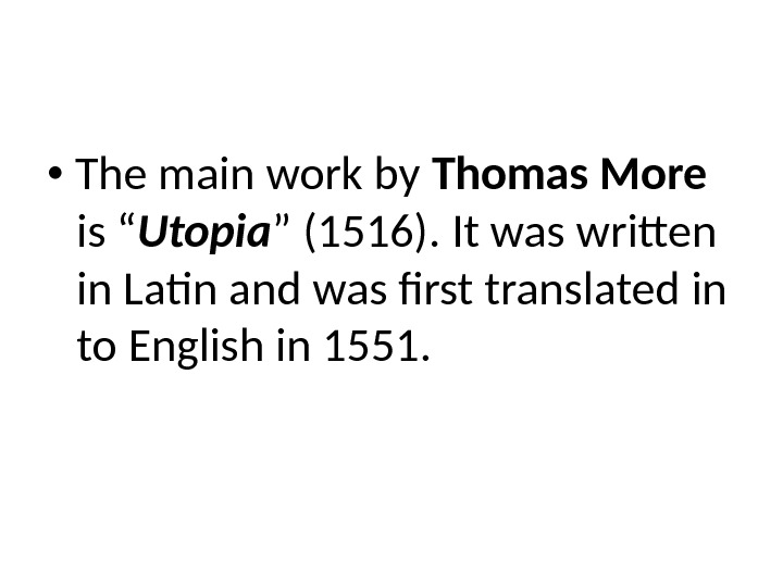 "The main work by Thomas More  is "" Utopia "" (1516). It was"