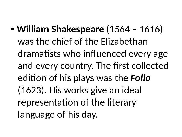 William Shakespeare (1564 – 1616) was the chief of the Elizabethan dramatists who influenced