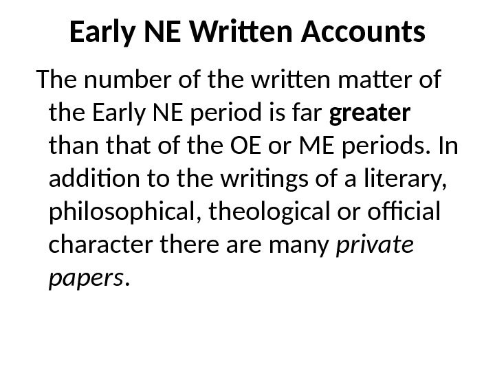Early NE Written Accounts  The number of the written matter of the Early NE period