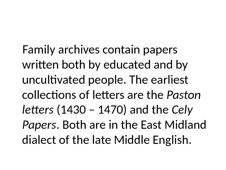 Family archives contain papers written both by educated and by uncultivated people. The earliest collections of