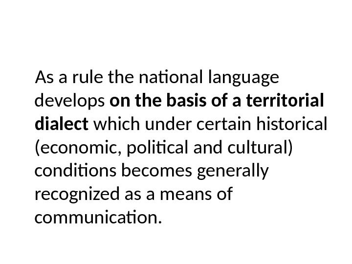 As a rule the national language develops on the basis of a territorial  dialect which