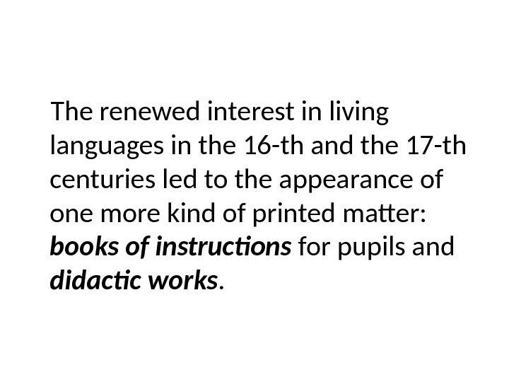 The renewed interest in living languages in the 16 -th and the 17 -th centuries led