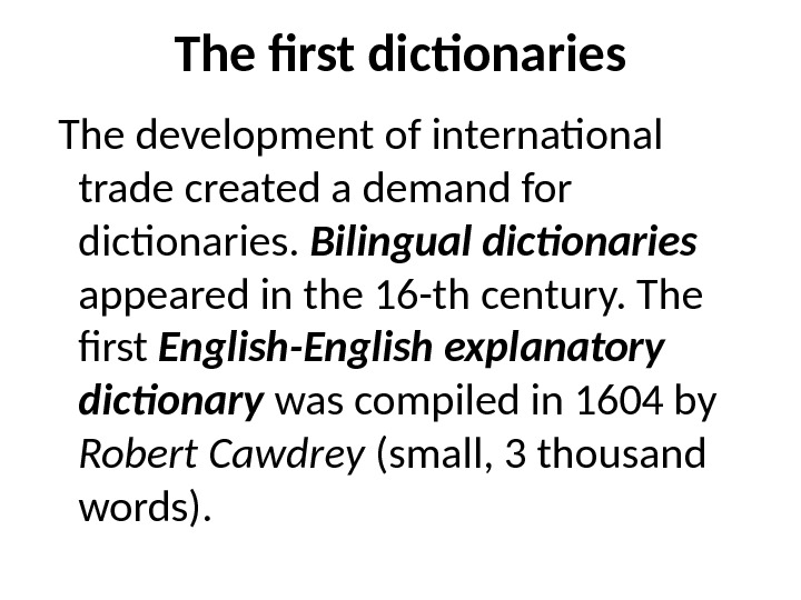 The first dictionaries  The development of international trade created a demand for dictionaries.  Bilingual
