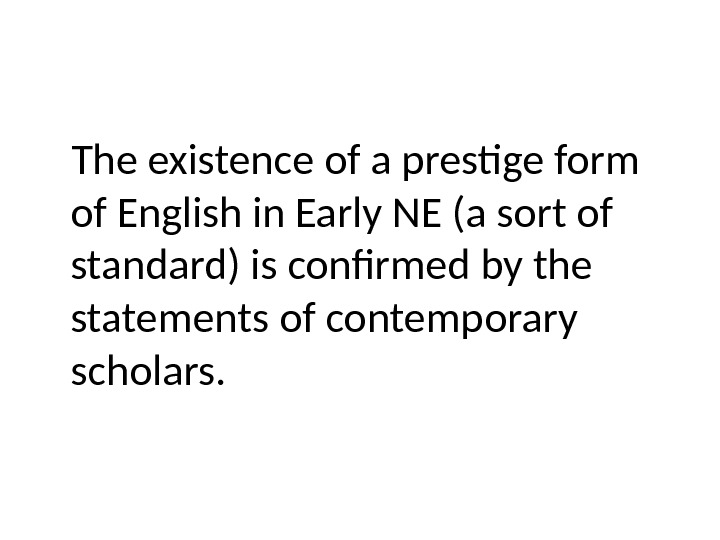 The existence of a prestige form of English in Early NE (a sort of standard) is