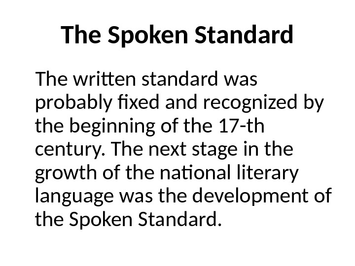 The Spoken Standard The written standard was probably fixed and recognized by the beginning of the