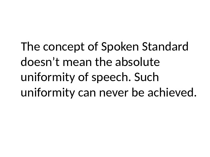 The concept of Spoken Standard doesn't mean the absolute uniformity of speech. Such uniformity can never