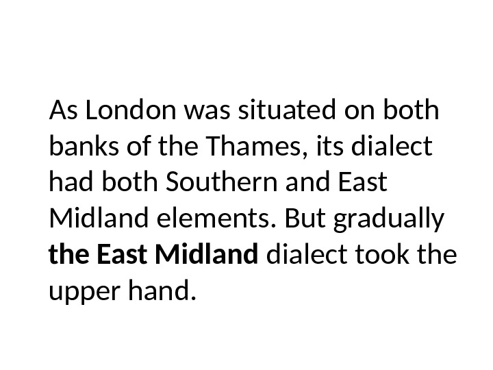 As London was situated on both banks of the Thames, its dialect had both Southern and