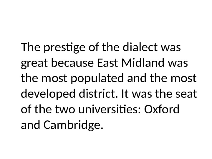 The prestige of the dialect was great because East Midland was the most populated and the