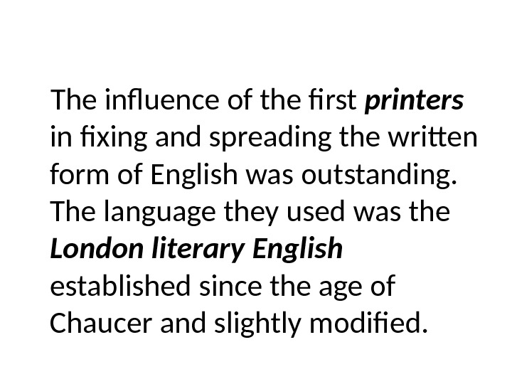 The influence of the first printers  in fixing and spreading the written form of English