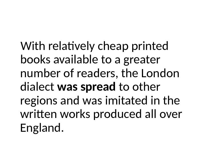 With relatively cheap printed books available to a greater number of readers, the London dialect was