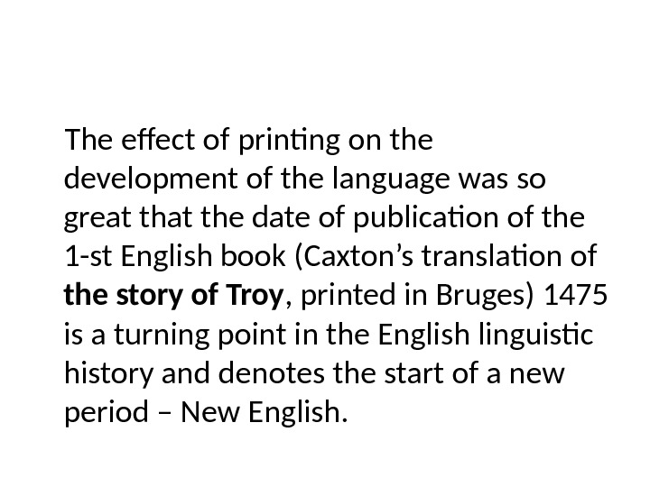 The effect of printing on the development of the language was so great the date of
