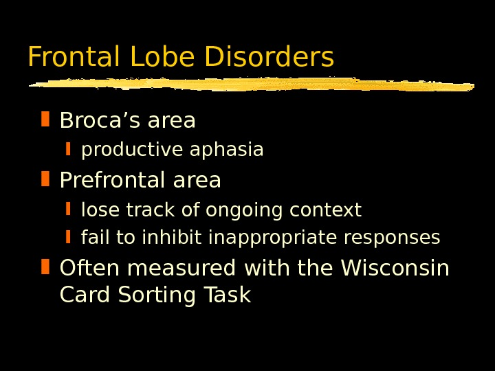 Frontal Lobe Disorders Broca's area productive aphasia Prefrontal area lose track of ongoing context fail to