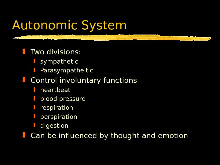 Autonomic System Two divisions: sympathetic Parasympatheitic Control involuntary functions heartbeat blood pressure respiration perspiration digestion Can