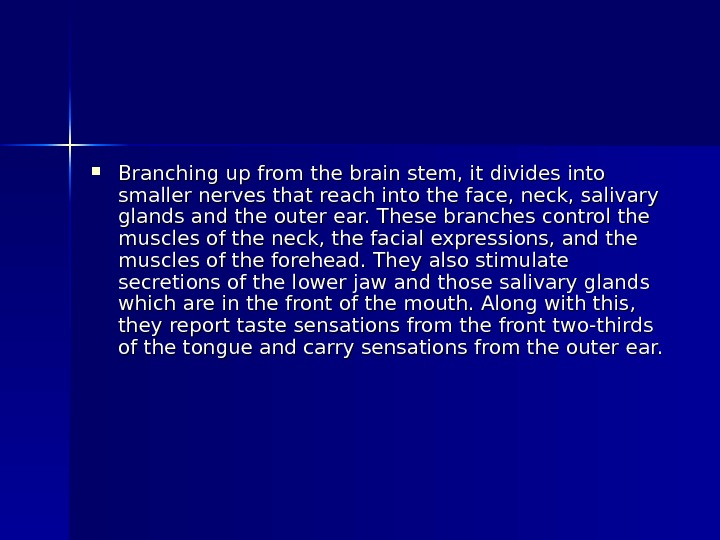 Branching up from the brain stem, it divides into smaller nerves that reach into