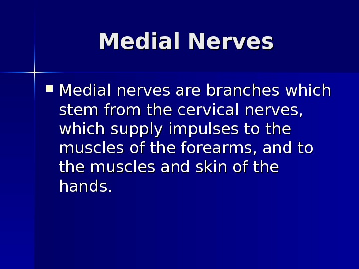 Medial Nerves Medial nerves are branches which stem from the cervical nerves,  which