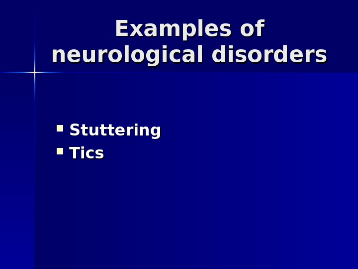 Examples of nn eurological disorders Stuttering Tics