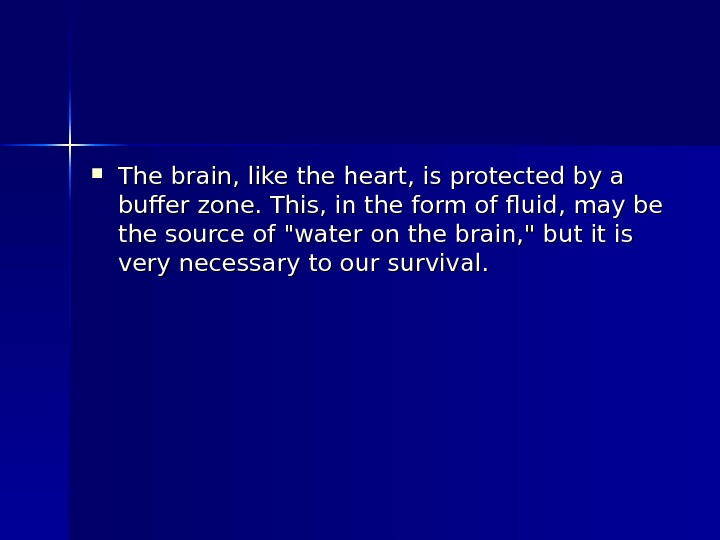 The brain, like the heart, is protected by a buffer zone. This, in the