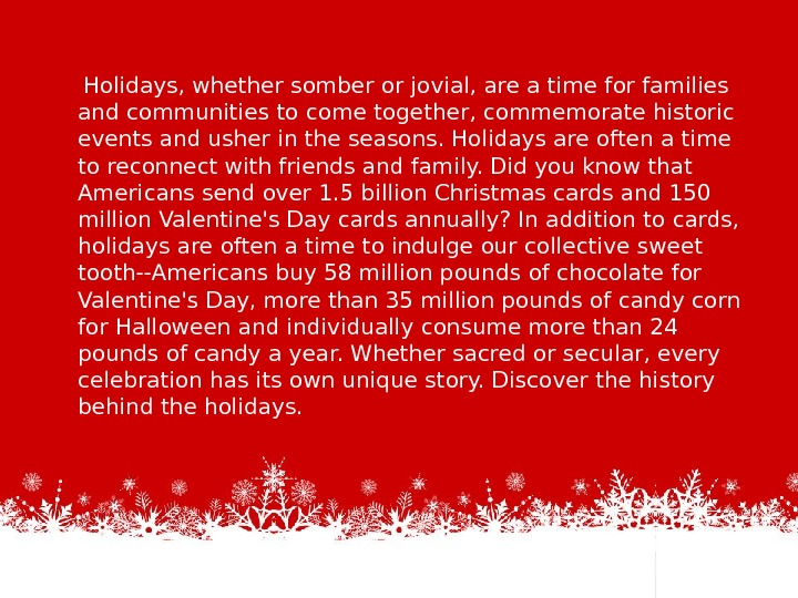 Holidays, whether somber or jovial, are a time for families and communities to come together,