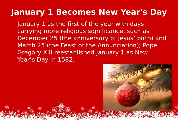 January 1 Becomes New Year's Day January 1 as the first of the year with days