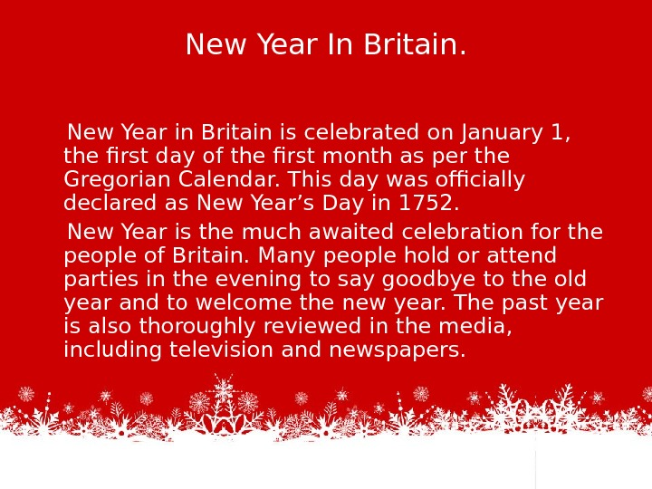 New Year In Britain.  New Year in Britain is celebrated on January 1,  the