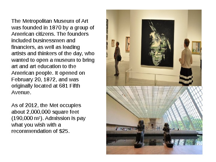 The Metropolitan Museum of Art was founded in 1870 by a group of American citizens. The