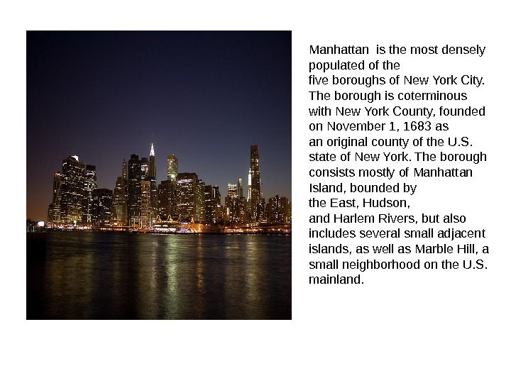 Manhattan is the most densely populated of the five boroughs of New York City.  The