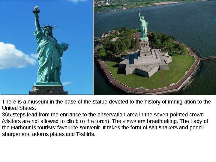 There is a museum in the base of the statue devoted to the history of immigration