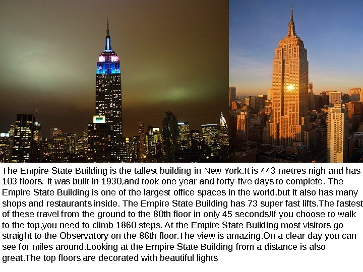 The Empire State Building is the tallest building in New York. It is 443 metres nigh
