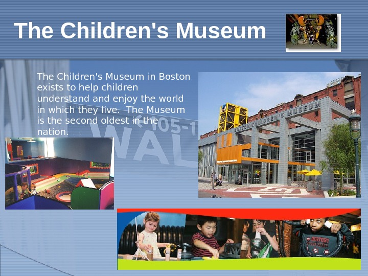 The Children's Museum in Boston exists to help children understand enjoy the world in which they