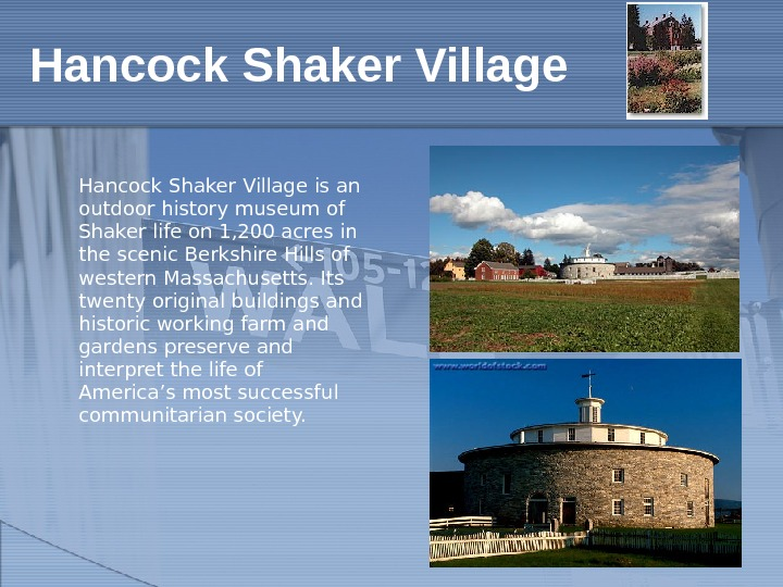 Hancock Shaker Village is an outdoor history museum of Shaker life on 1, 200 acres in