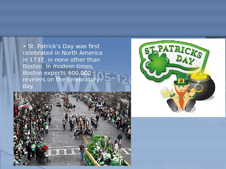•  St. Patrick's Day was first celebrated in North America in 1737, in none