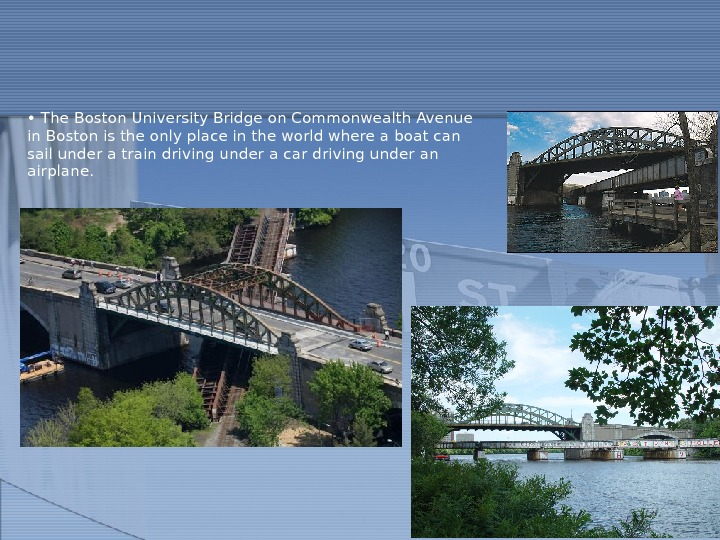 •  The Boston University Bridge on Commonwealth Avenue in Boston is the only