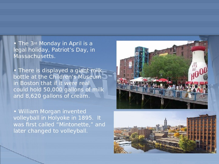 •  The 3 rd Monday in April is a legal holiday, Patriot's Day, in
