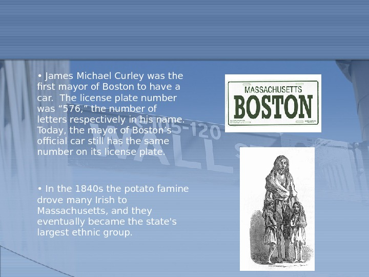 •  James Michael Curley was the first mayor of Boston to have a car.