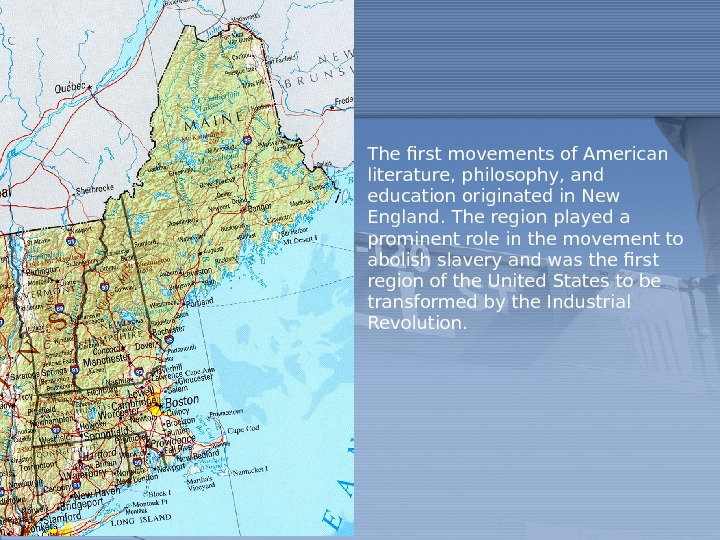 The first movements of American literature, philosophy, and education originated in New England. The region played