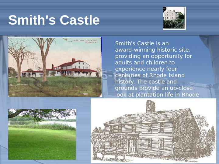 Smith's Castle is an award-winning historic site,  providing an opportunity for adults and children to