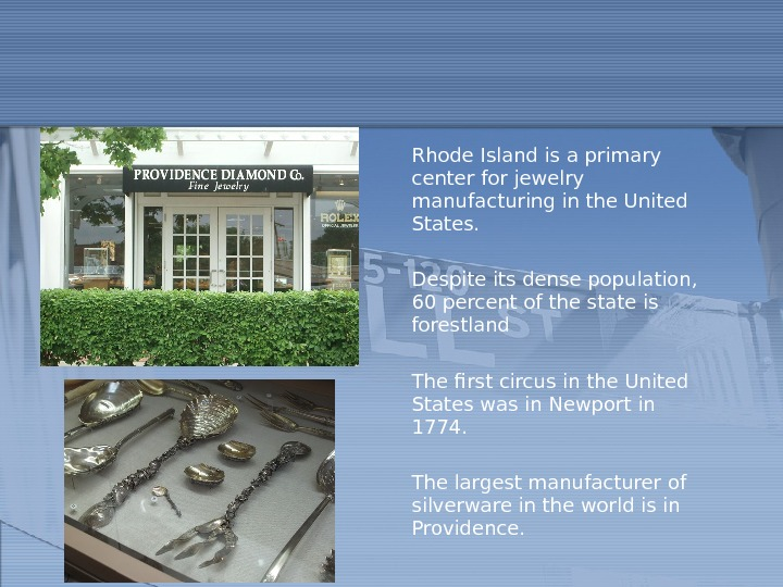 Rhode Island is a primary center for jewelry manufacturing in the United States. Despite its dense