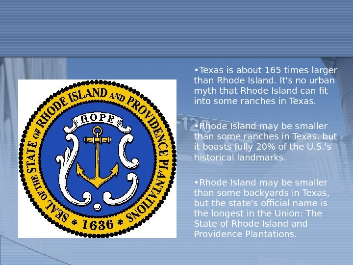 • Texas is about 165 times larger than Rhode Island. It's no urban myth that