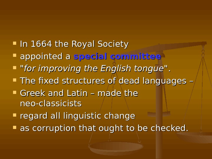In 1664 the Royal Society  appointed a special committee for improving the English